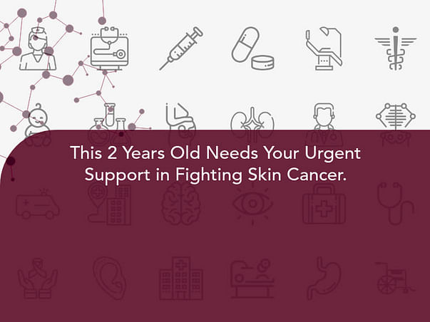 This 2 Years Old Needs Your Urgent Support in Fighting Skin Cancer.