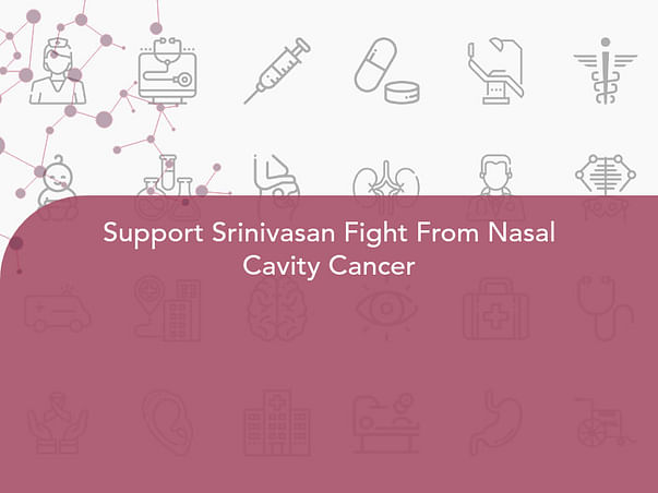 Support Srinivasan Fight From Nasal Cavity Cancer