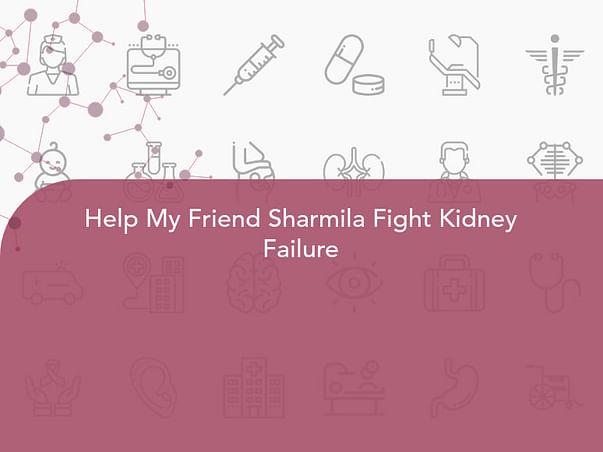 Help My Friend Sharmila Fight Kidney Failure