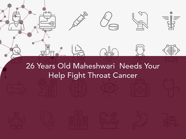 26 Years Old Maheshwari  Needs Your Help Fight Throat Cancer