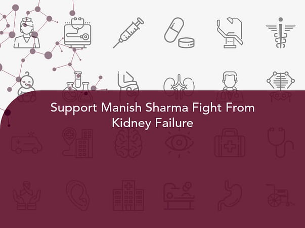 Support Manish Sharma Fight From Kidney Failure