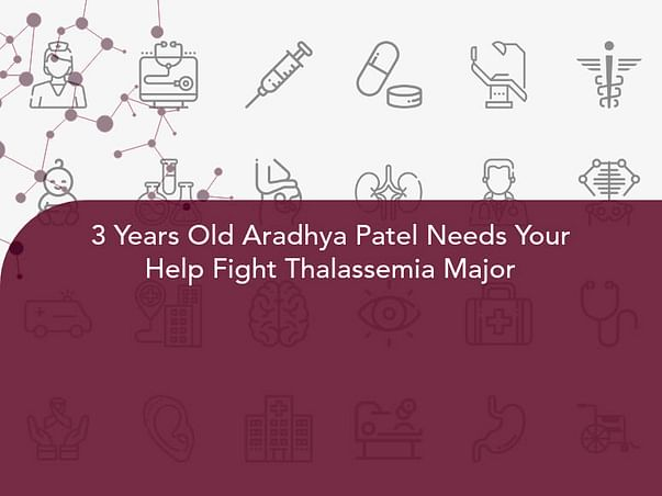 3 Years Old Aradhya Patel Needs Your Help Fight Thalassemia Major