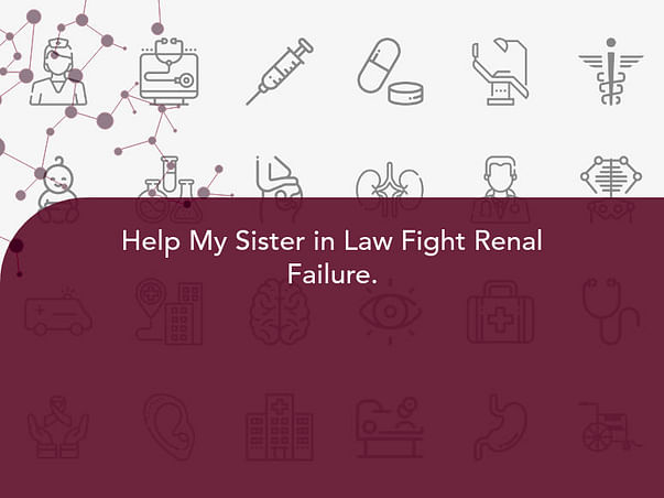 Help My Sister in Law Fight Renal Failure.