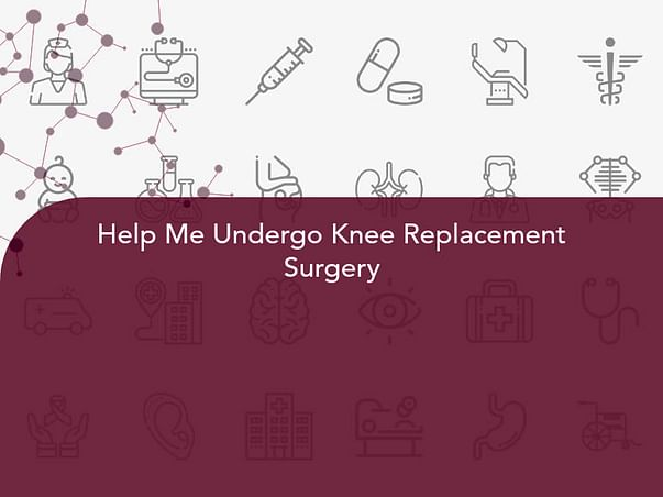 Help Me Undergo Knee Replacement Surgery