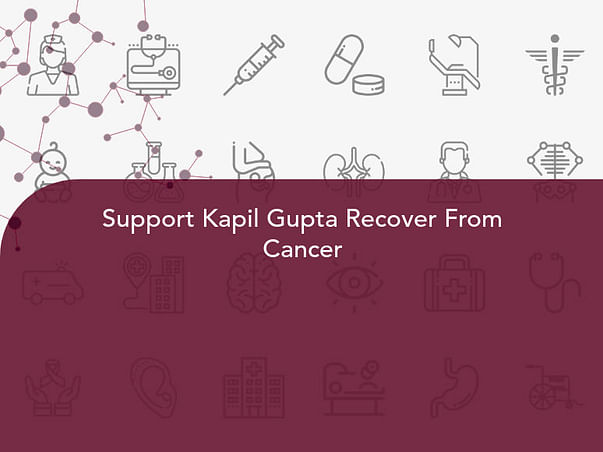 Support Kapil Gupta Recover From Cancer