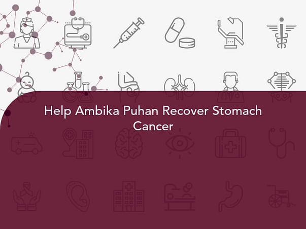 Help Ambika Puhan Recover Stomach Cancer