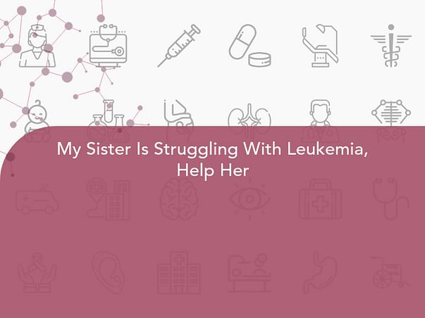 My Sister Is Struggling With Leukemia, Help Her