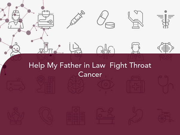 Help My Father in Law  Fight Throat Cancer
