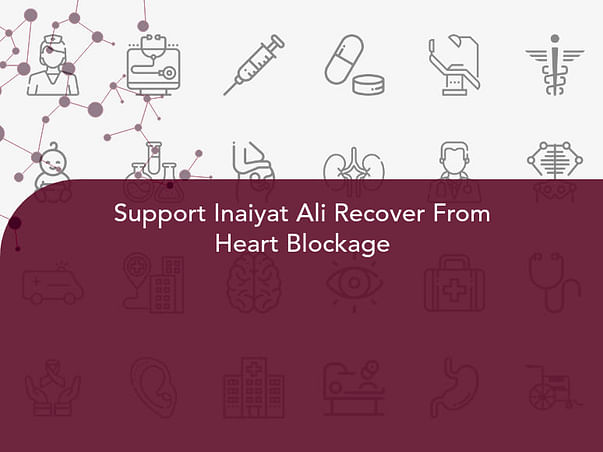 Support Inaiyat Ali Recover From Heart Blockage
