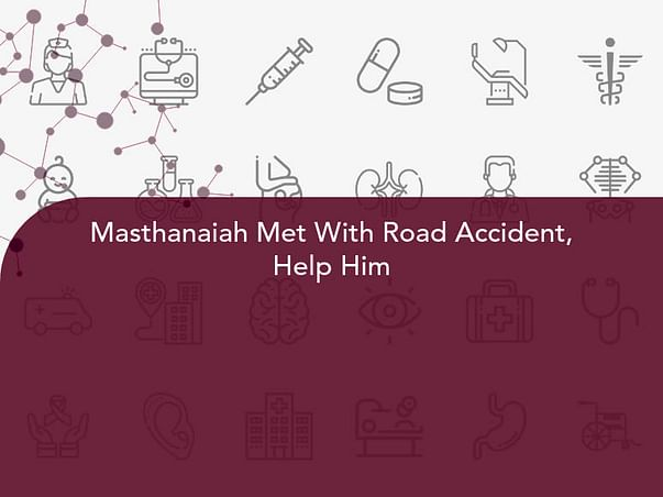 Masthanaiah Met With Road Accident, Help Him