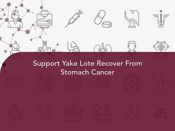 Support Yake Lote Recover From Stomach Cancer