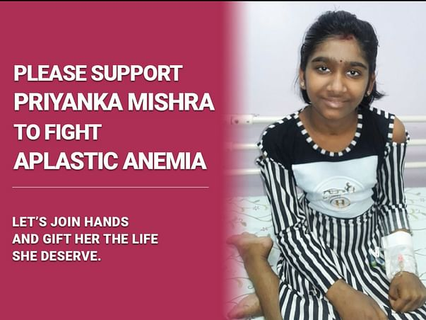 Support Priyanka Mishra Recover From Aplastic Anemia