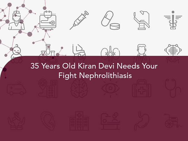 35 Years Old Kiran Devi Needs Your  Fight Nephrolithiasis