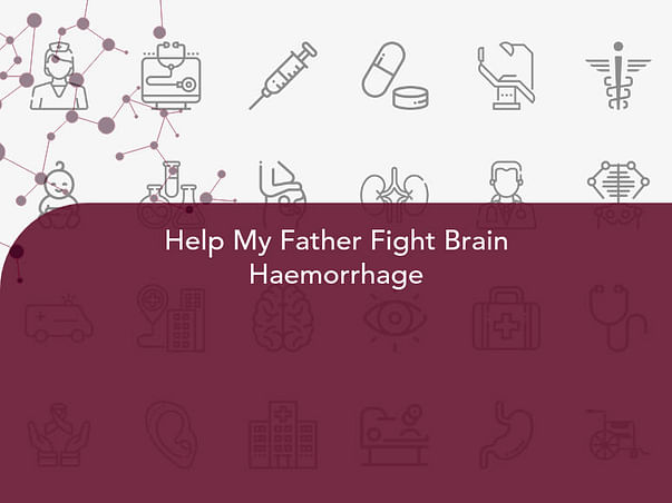 Help My Father Fight Brain Haemorrhage
