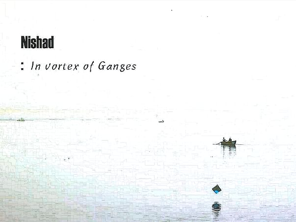 Nishad:in vortex of Ganges -A documentary film on Boatmen in Varanasi