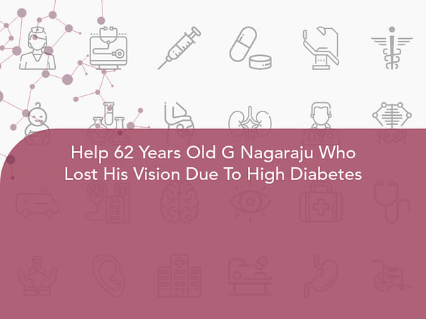 Help 62 Years Old G Nagaraju Who Lost His Vision Due To High Diabetes