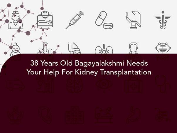 38 Years Old Bagayalakshmi Needs Your Help For Kidney Transplantation