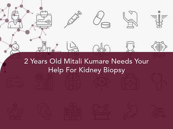 2 Years Old Mitali Kumare Needs Your Help For Kidney Biopsy