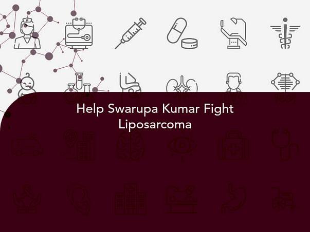 Help Swarupa Kumar Fight Liposarcoma