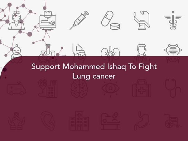 Support Mohammed Ishaq To Fight Lung cancer