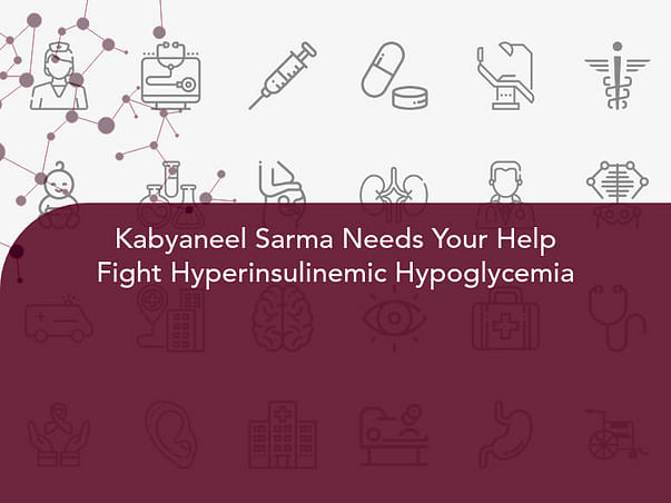 Kabyaneel Sarma Needs Your Help Fight Hyperinsulinemic Hypoglycemia