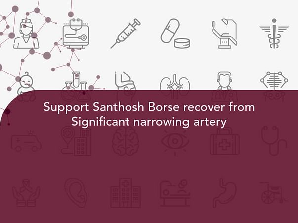 Support Santhosh Borse recover from Significant narrowing artery