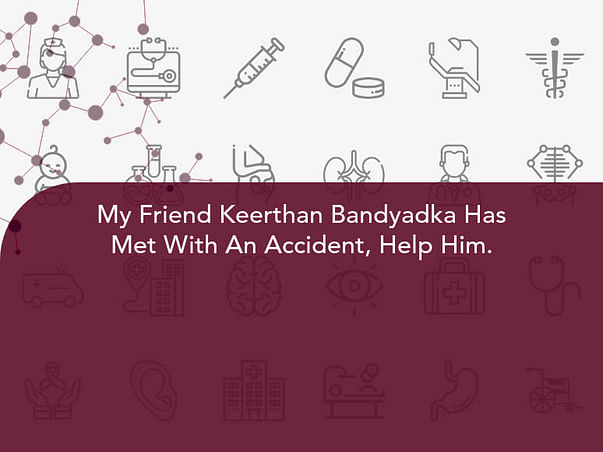 My Friend Keerthan Bandyadka Has Met With An Accident, Help Him.
