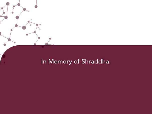 In Memory of Shraddha.