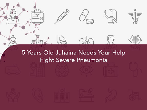5 Years Old Juhaina Needs Your Help Fight Severe Pneumonia