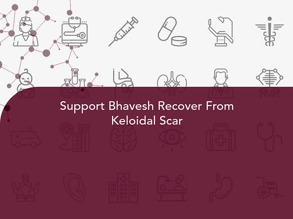 Support Bhavesh Recover From Keloidal Scar