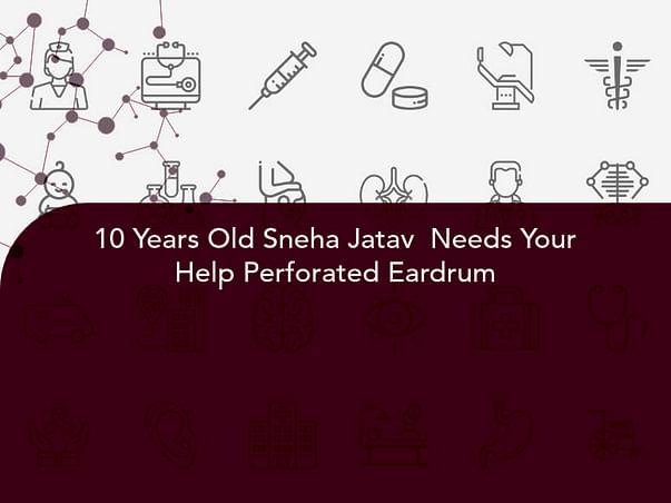 10 Years Old Sneha Jatav  Needs Your Help Perforated Eardrum