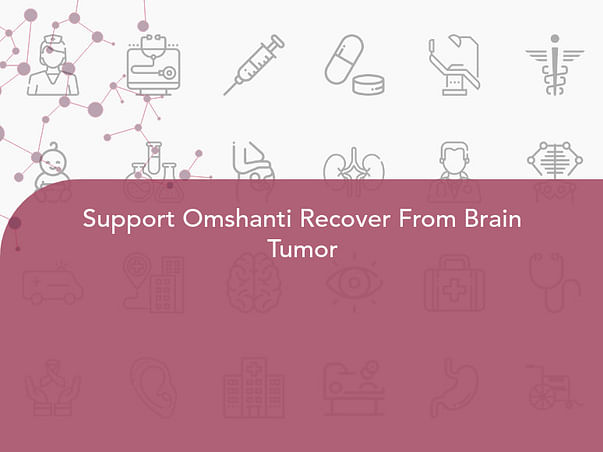 Support Omshanti Recover From Brain Tumor