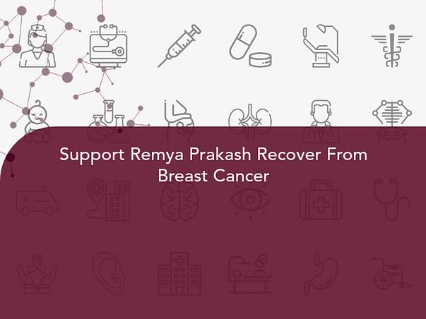 Support Remya Prakash Recover From Breast Cancer