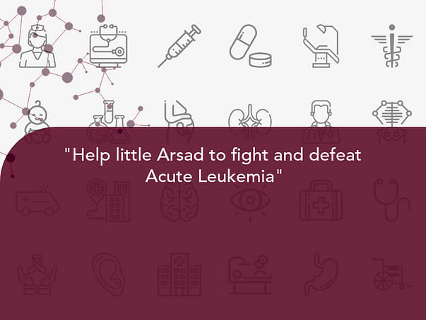 """Help little Arsad to fight and defeat  Acute Leukemia"""