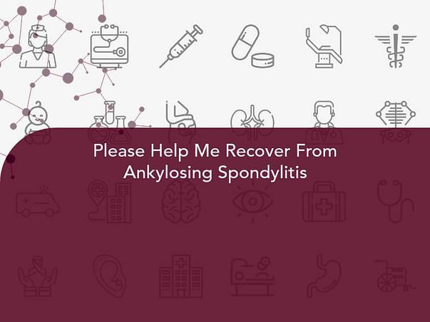 Please Help Me Recover From Ankylosing Spondylitis