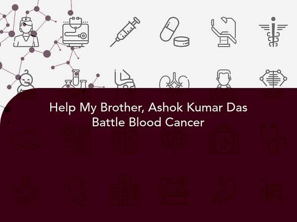 Help My Brother, Ashok Kumar Das Battle Blood Cancer