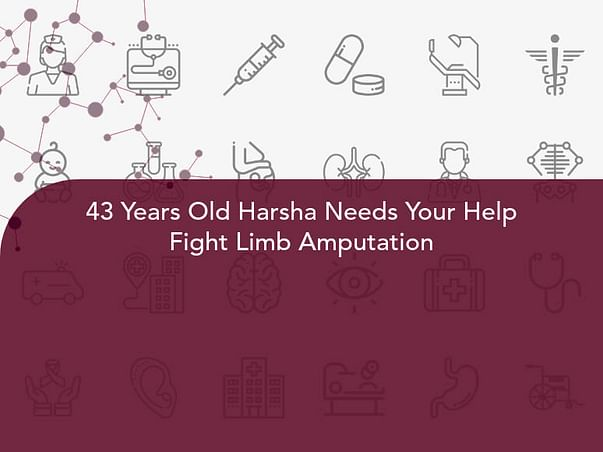 43 Years Old Harsha Needs Your Help Fight Limb Amputation