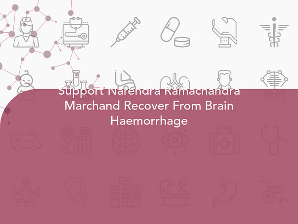 Support Narendra Ramachandra Marchand Recover From Brain Haemorrhage
