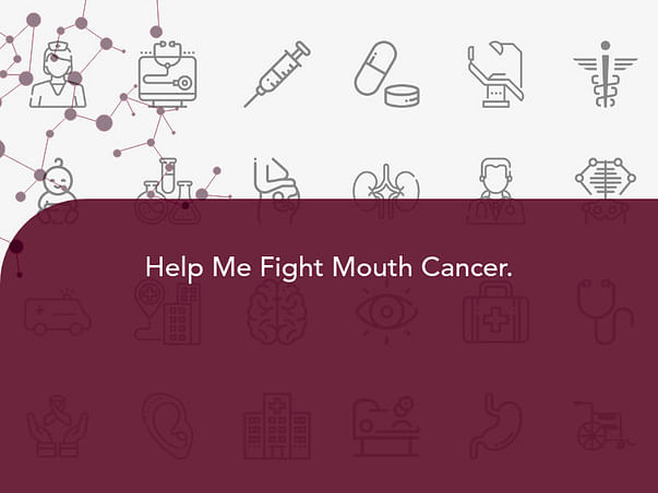 Help Me Fight Mouth Cancer.