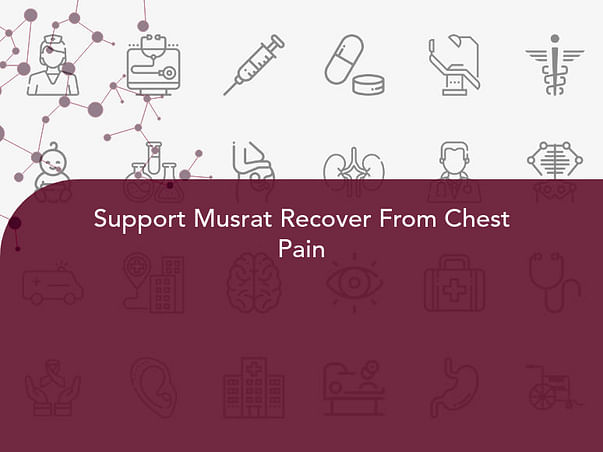 Support Musrat Recover From Chest Pain