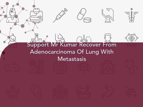 Support Mr Kumar Recover From Adenocarcinoma Of Lung With Metastasis