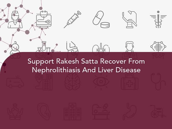 Support Rakesh Satta Recover From Nephrolithiasis And Liver Disease