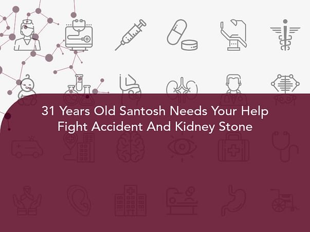 31 Years Old Santosh Needs Your Help Fight Accident And Kidney Stone