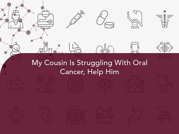 My Cousin Is Struggling With Oral Cancer, Help Him
