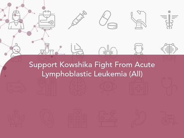 Support Kowshika Fight From Acute Lymphoblastic Leukemia (All)