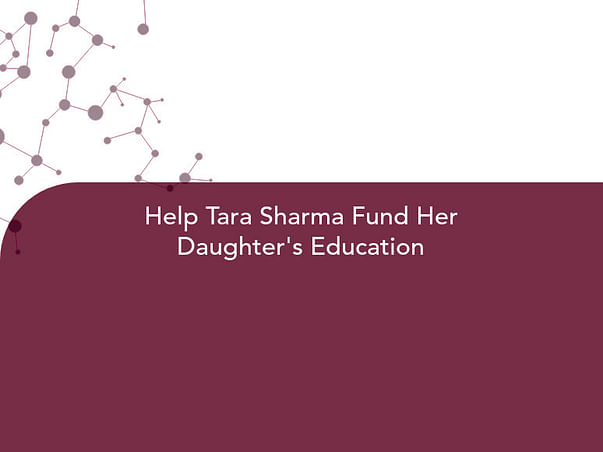 Help Tara Sharma Fund Her Daughter's Education