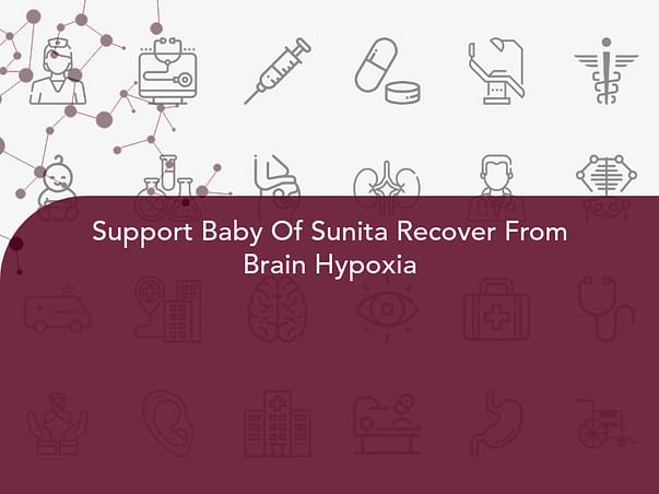 Support Baby Of Sunita Recover From Brain Hypoxia
