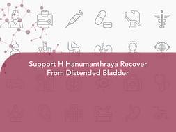 Support H Hanumanthraya Recover From Distended Bladder