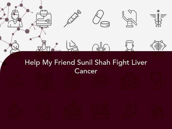 Help My Friend Sunil Shah Fight Liver Cancer