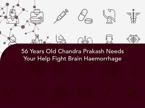 56 Years Old Chandra Prakash Needs Your Help Fight Brain Haemorrhage